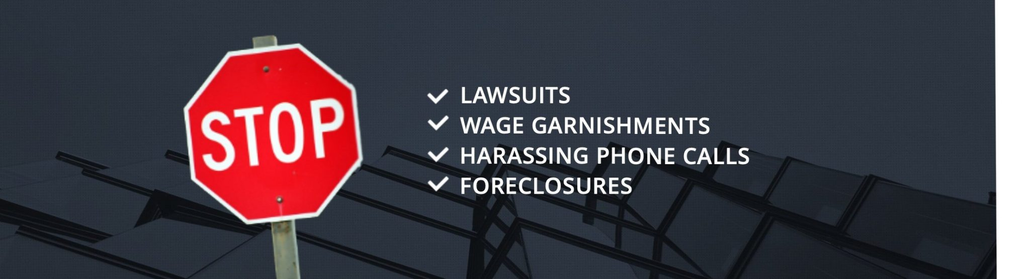 Bankruptcy - Stop Lawsuits - Wage Garnishments - Harassing Phone Calls - Foreclosures